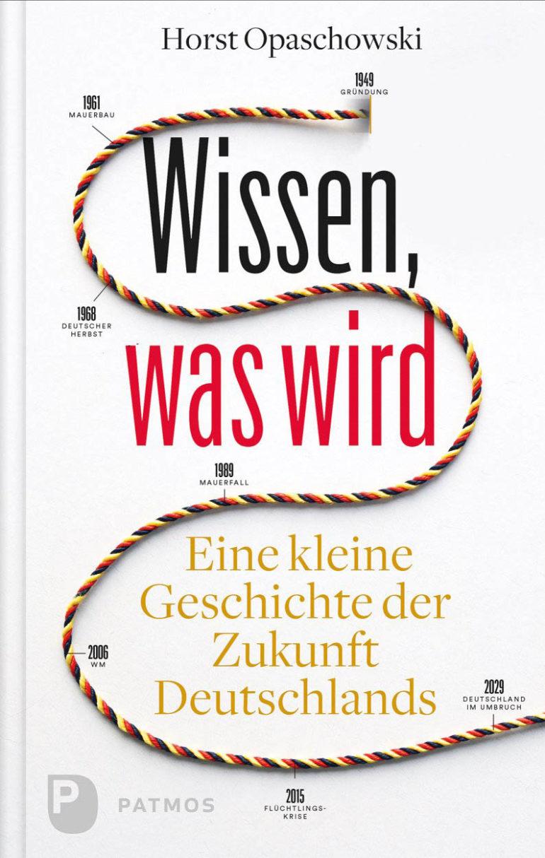 """Prof. Horst W. Opaschowski: """"Wissen, was wird – Eine kleine Geschichte der Zukunft Deutschlands"""""""